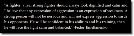 Fedor says that aggression is an expression of weakness (at t=3:45)