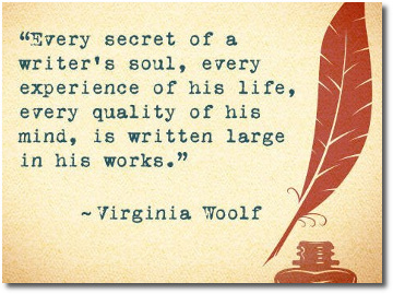 Every secret of a writer's soul .. quote by Virginia Woolf