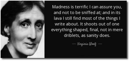 'As an experience, madness is terrific' writes Virginia Woolf in 1913 in 'The Voyage Out'